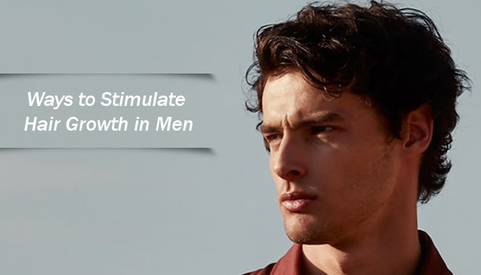 Ways to Stimulate Hair Growth in Men